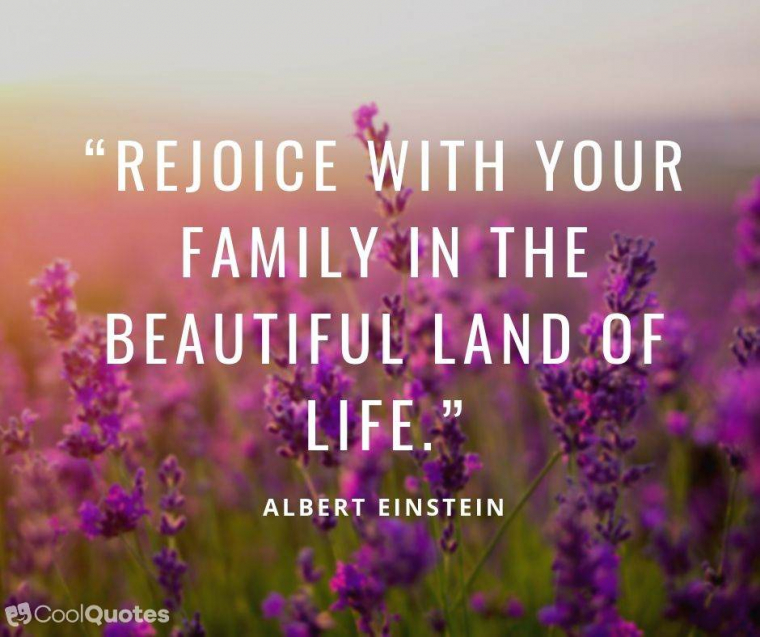 "Family Picutre Quotes - ""Rejoice with your family in the beautiful land of life."""