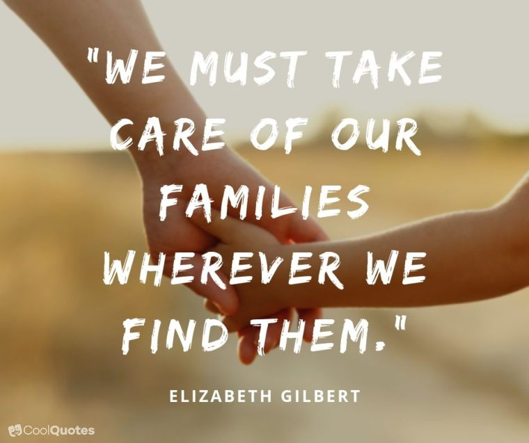 "Family Picutre Quotes - ""We must take care of our families wherever we find them."""