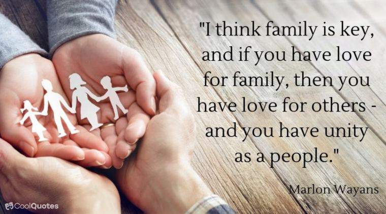 "Family Picutre Quotes - ""I think family is key, and if you have love for family, then you have love for others – and you have unity as a people."""