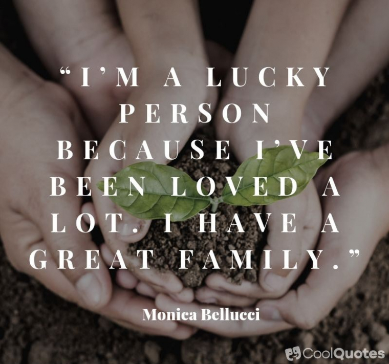 "Family Picutre Quotes - ""I'm a lucky person because I've been loved a lot. I have a great family."""