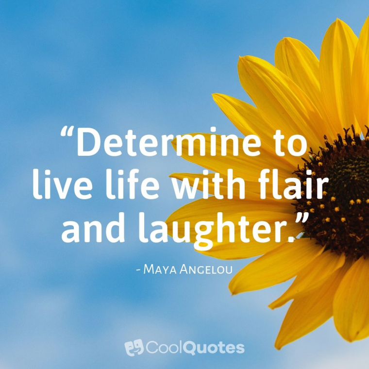 "Maya Angelou Picture Quotes - ""Determine to live life with flair and laughter."""