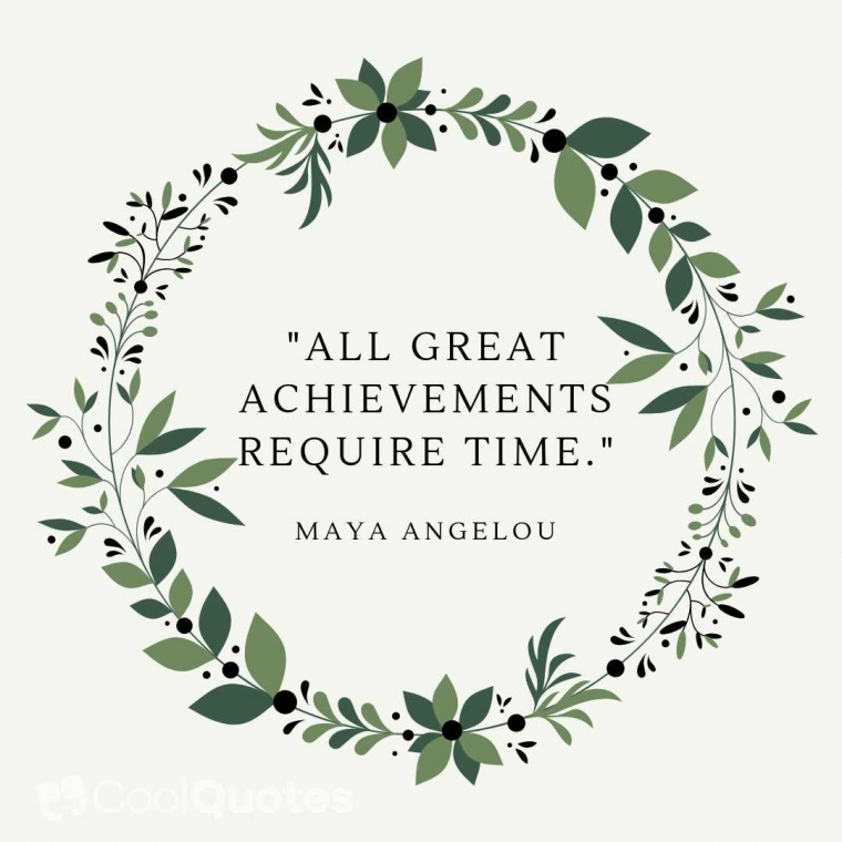 "Maya Angelou Picture Quotes - ""All great achievements require time."""