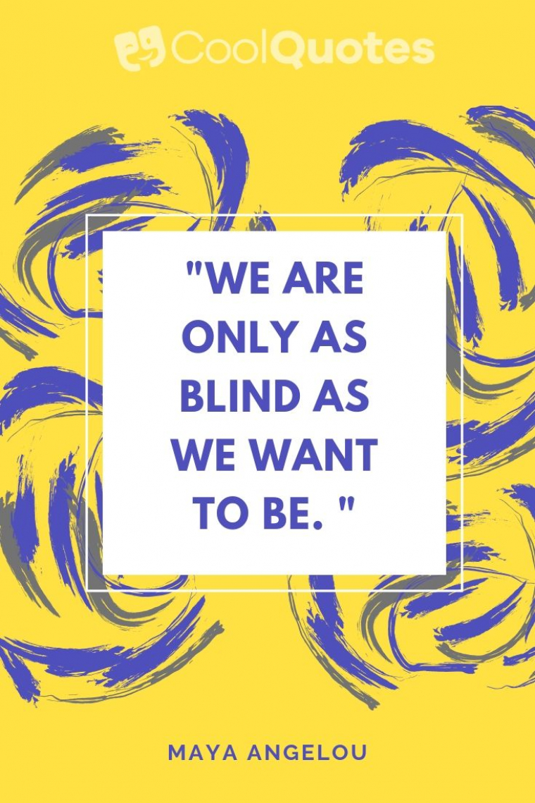 "Maya Angelou Picture Quotes - ""We are only as blind as we want to be. """