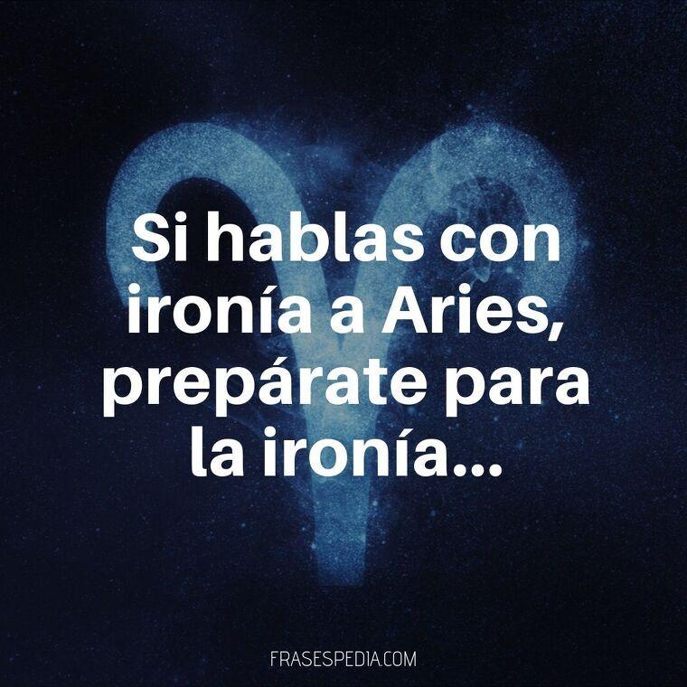 Si hablas con ironía a Aries, prepárate para la ironía.