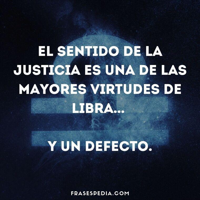 El sentido de la justicia es una de las mayores virtudes de Libra, y un defecto