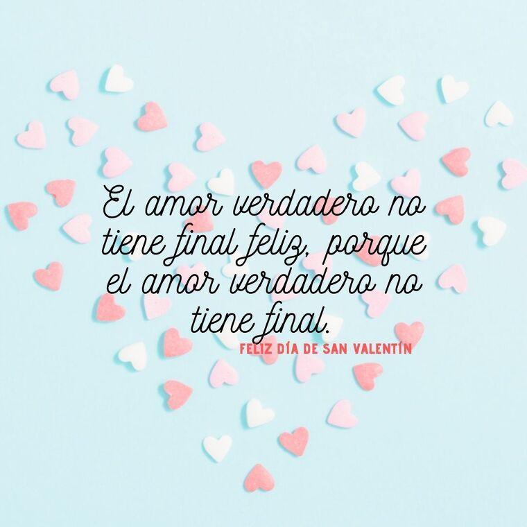 El amor verdadero no tiene final feliz, porque el amor verdadero no tiene final. Feliz San Valentín