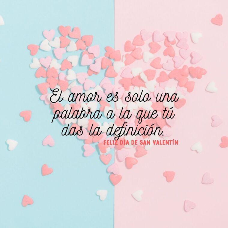 El amor es solo una palabra a la que tú das la definición.