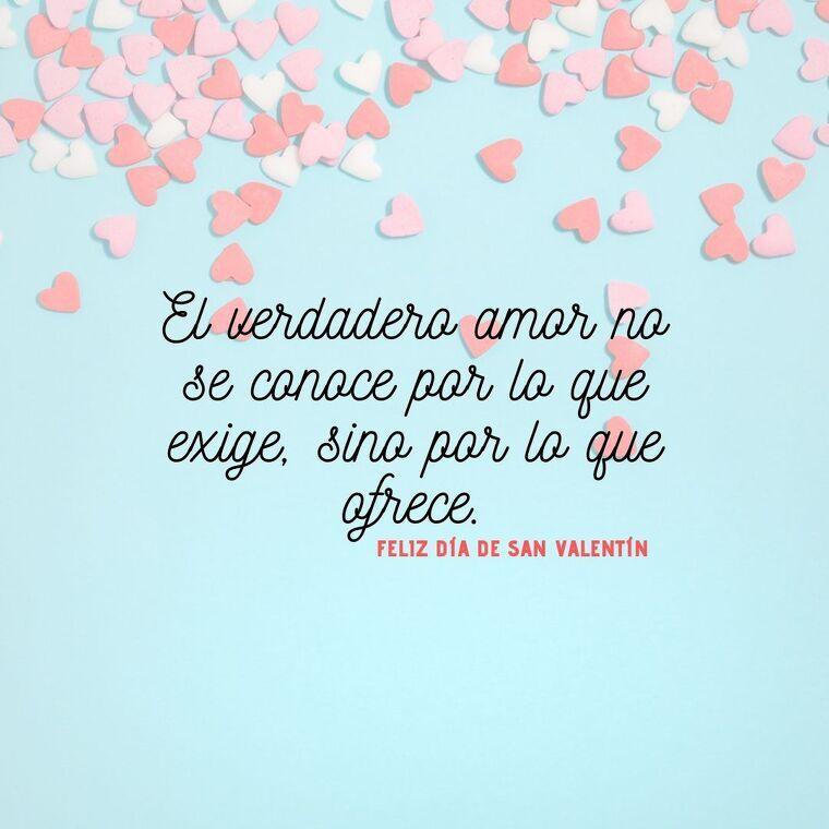 El verdadero amor no se conoce por lo que exige, sino por lo que ofrece.