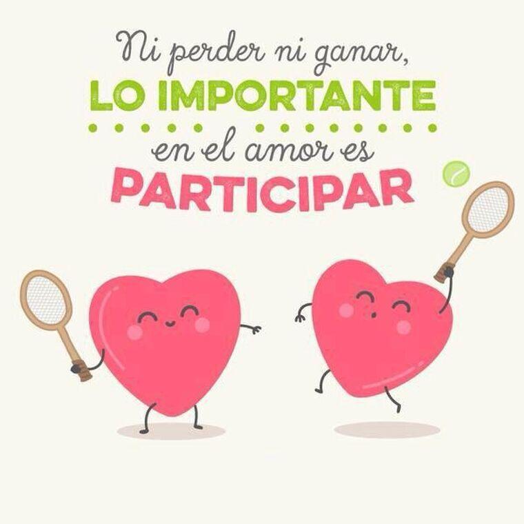 Ni perder ni ganar, lo importante en el amor es participar.