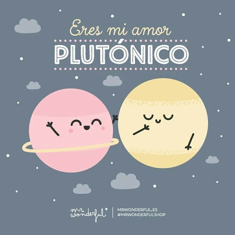 Nuestro amor es plutónico.