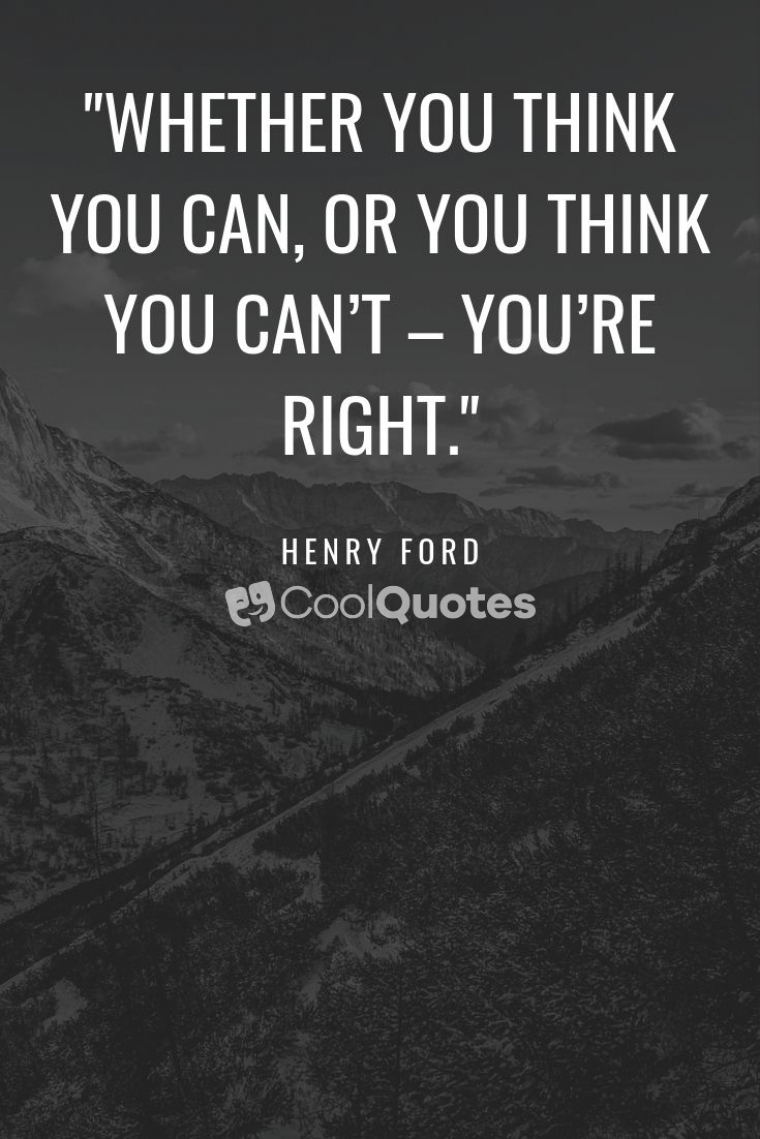"""Motivational quotes for work - """"Whether you think you can, or you think you can't – you're right."""""""