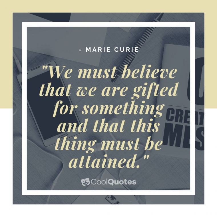 """Motivational quotes for work - """"We must believe that we are gifted for something and that this thing must be attained."""""""