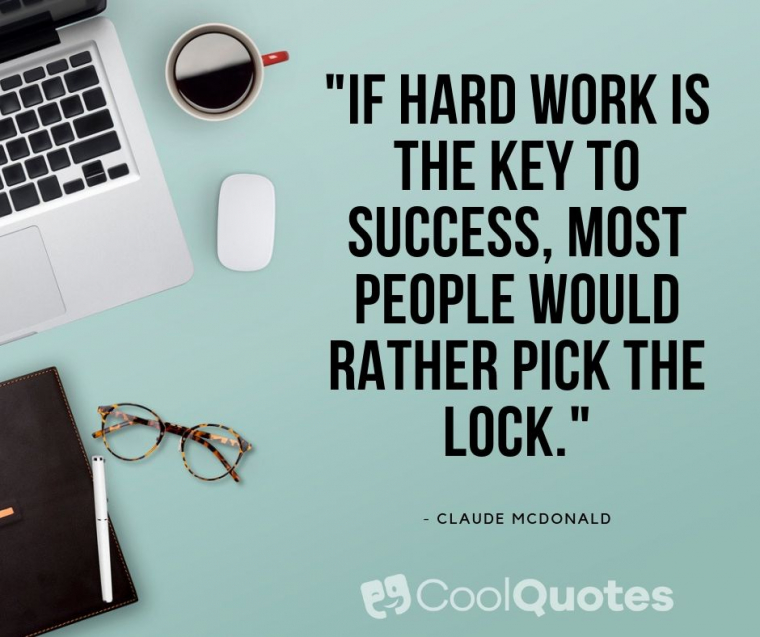"""Motivational quotes for work - """"If hard work is the key to success, most people would rather pick the lock."""""""