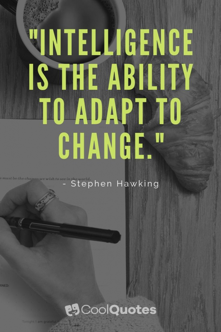 """Motivational quotes for work - """"Intelligence is the ability to adapt to change."""""""