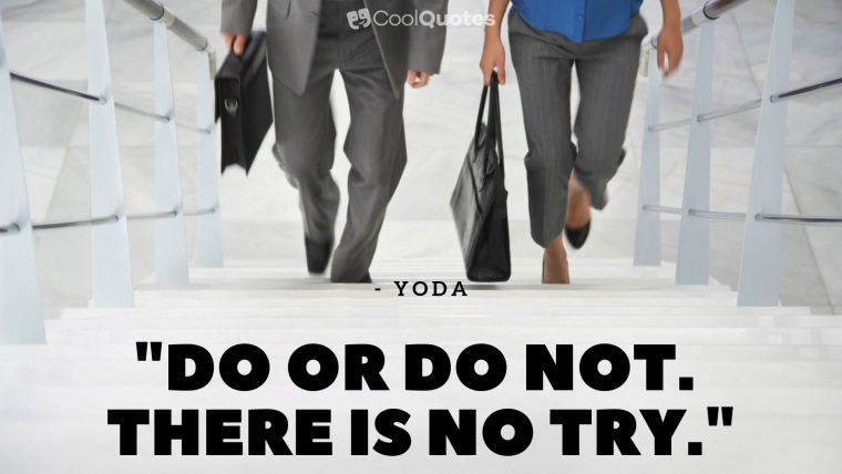 """Motivational quotes for work - """"Do or do not. There is no try."""""""