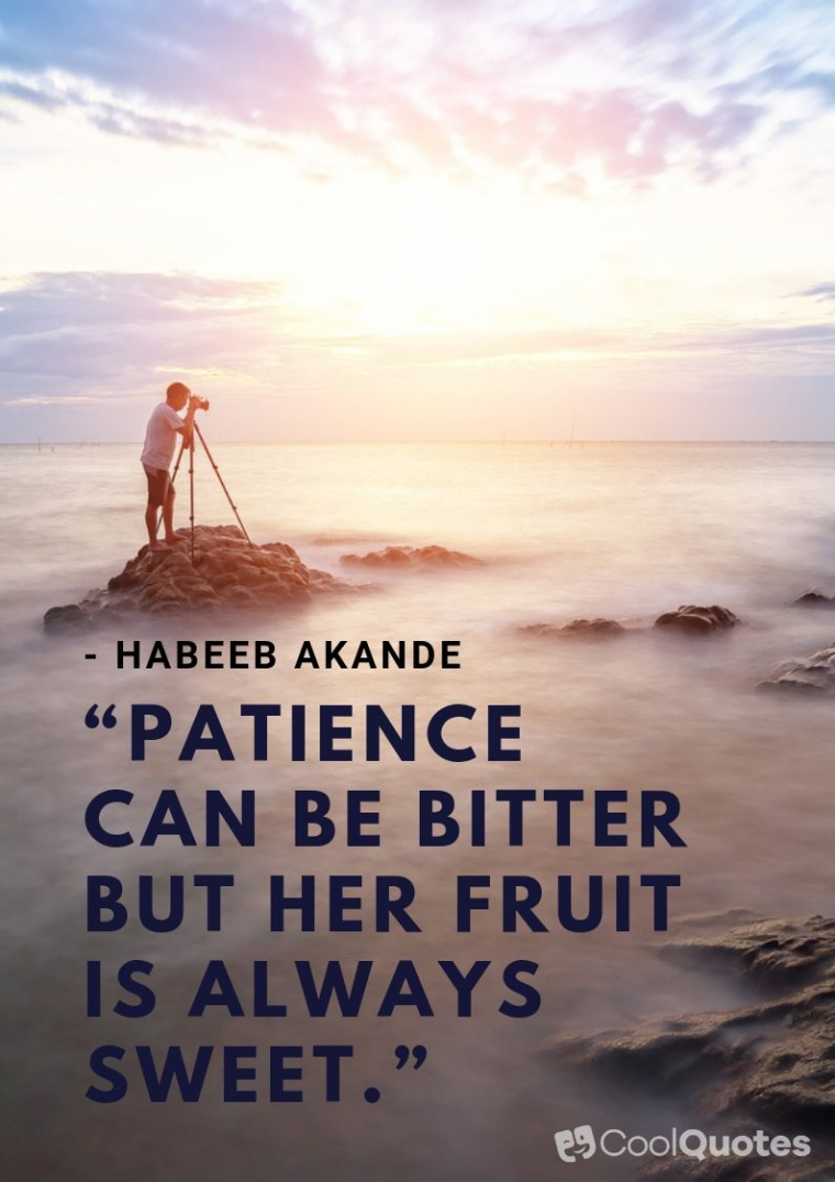"""Motivational quotes for work - """"Patience can be bitter but her fruit is always sweet."""""""