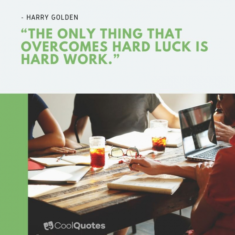 """Motivational quotes for work - """"The only thing that overcomes hard luck is hard work."""""""