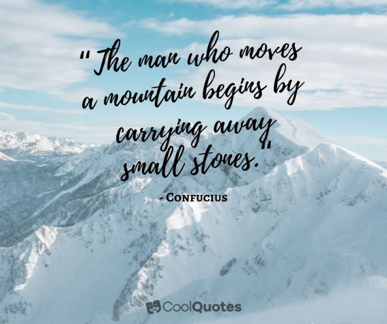 """Motivational quotes for work - """"The man who moves a mountain begins by carrying away small stones."""""""