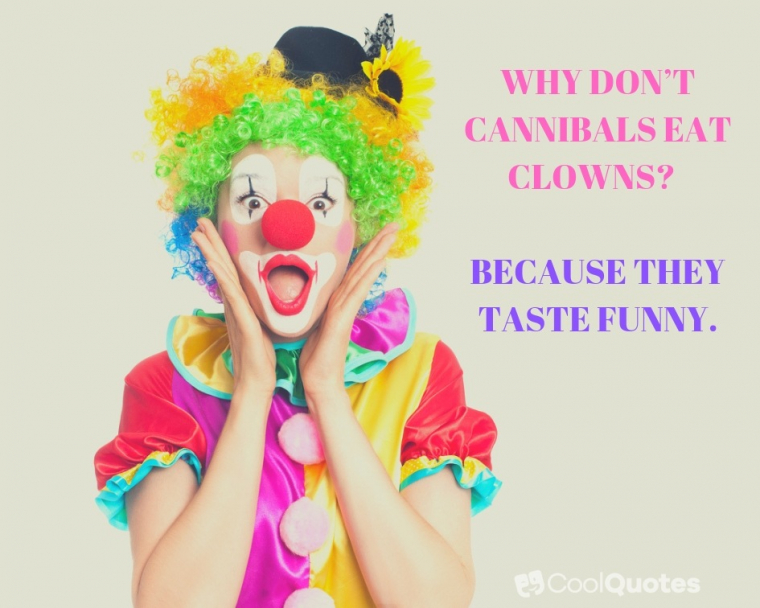 Dark humor jokes images - Q: Why don't cannibals eat clowns? A: Because they taste funny.