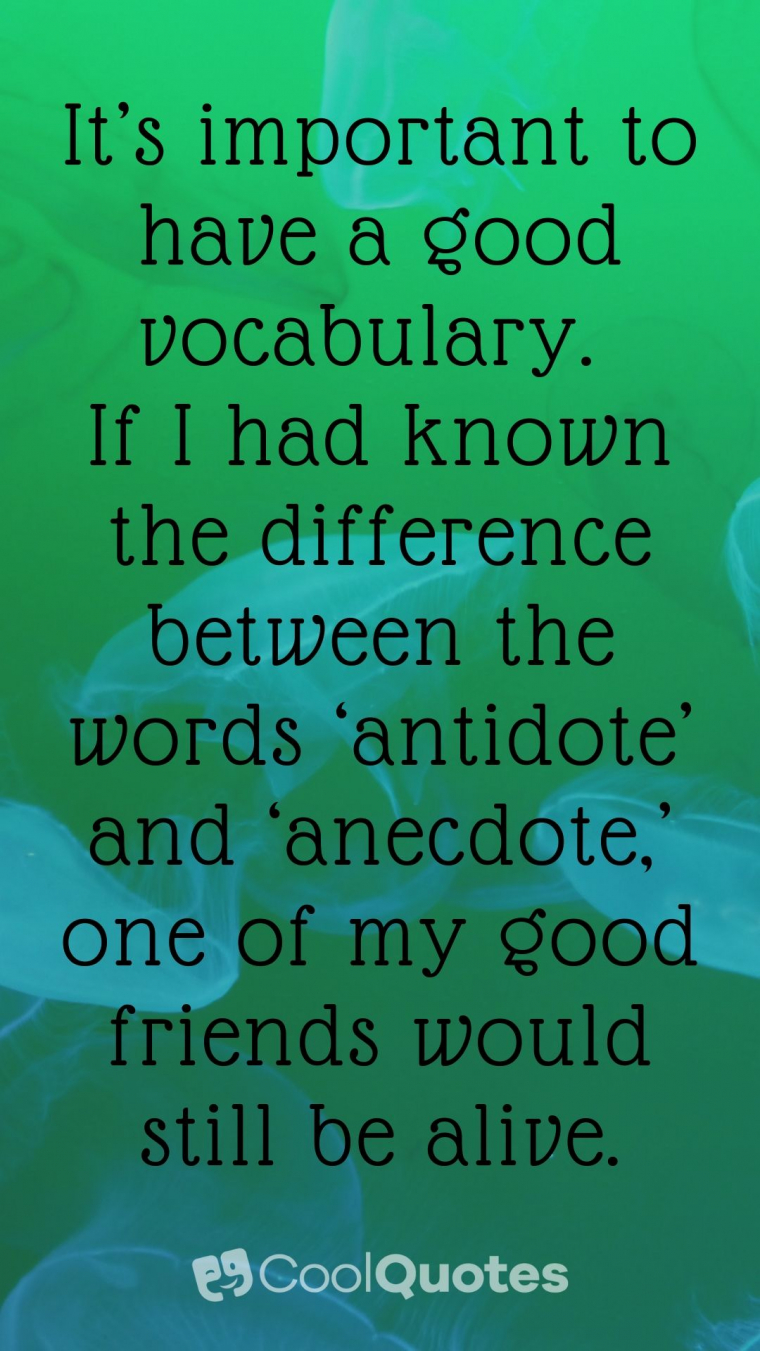 Dark humor jokes images - It's important to have a good vocabulary. If I had known the difference between the words 'antidote' and 'anecdote,' one of my good friends would still be alive.