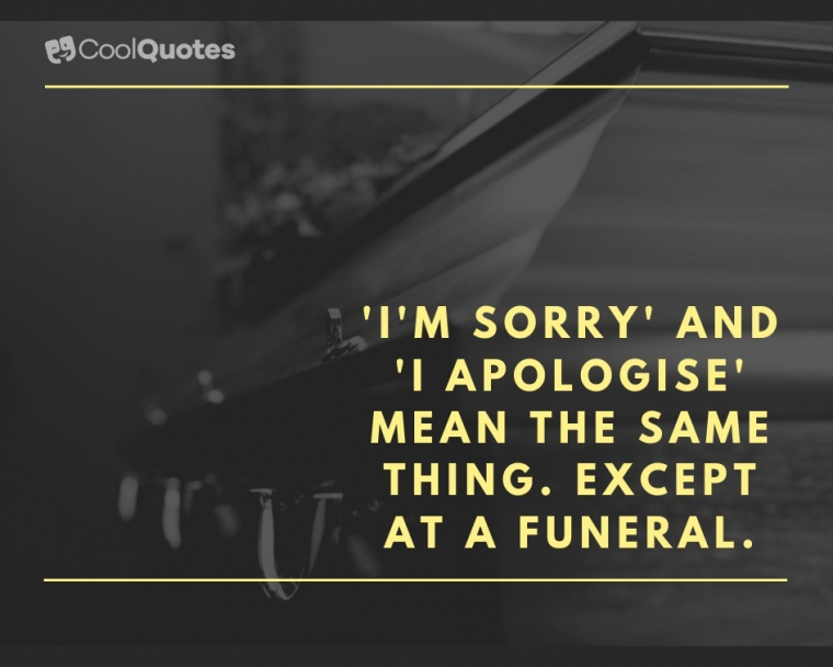 Dark humor jokes images - 'I'm sorry' and 'I apologise' mean the same thing. Except at a funeral.