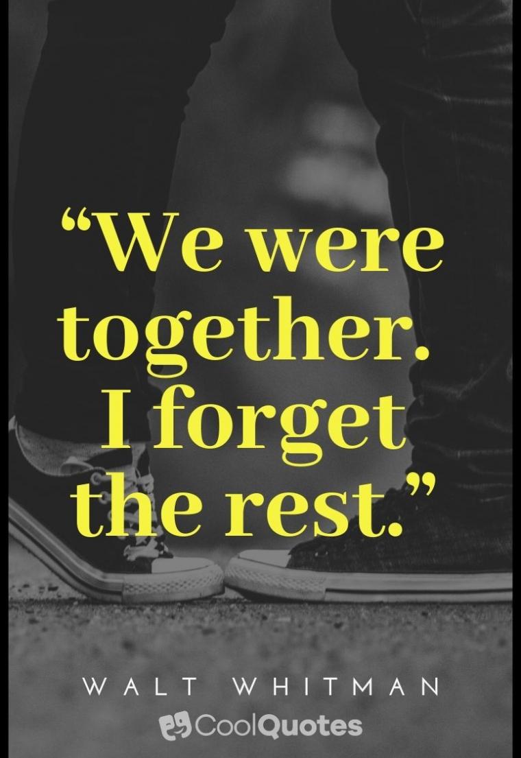 """Cute picture quotes - """"We were together. I forget the rest."""""""