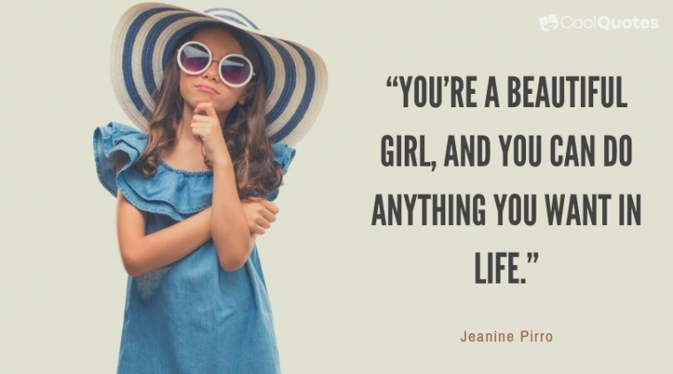"""Cute picture quotes - """"You're a beautiful girl, and you can do anything you want in life."""""""