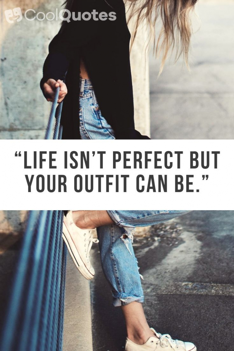 """Cute picture quotes - """"Life isn't perfect but your outfit can be."""""""