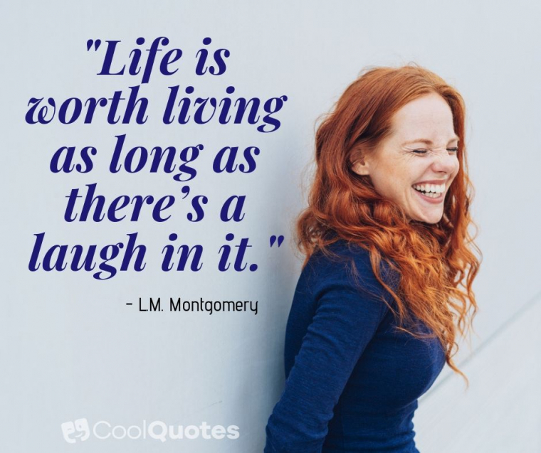 """Cute picture quotes - """"Life is worth living as long as there's a laugh in it."""""""