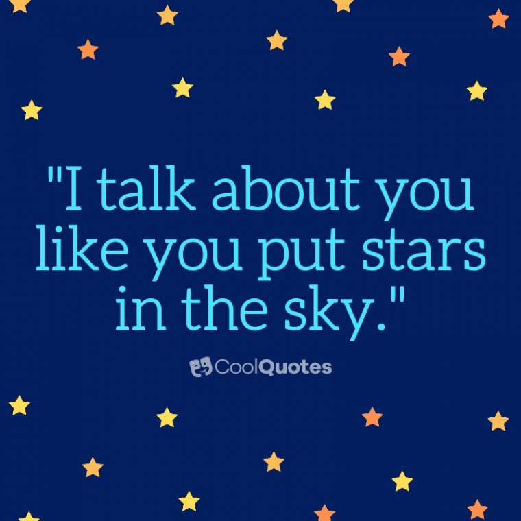 """Cute picture quotes - """"I talk about you like you put stars in the sky."""""""