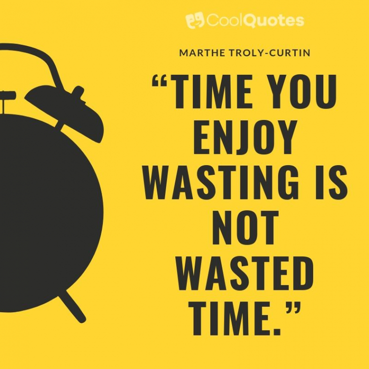 """Cute picture quotes - """"Time you enjoy wasting is not wasted time."""""""