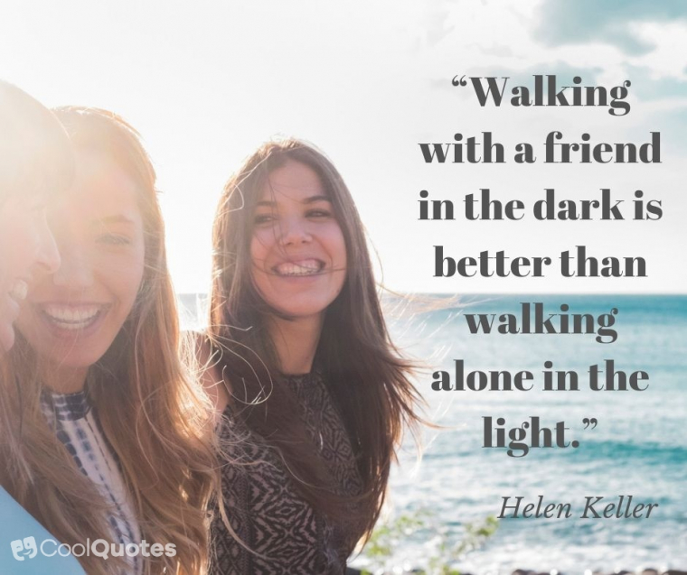 """Cute picture quotes - """"Walking with a friend in the dark is better than walking alone in the light."""""""