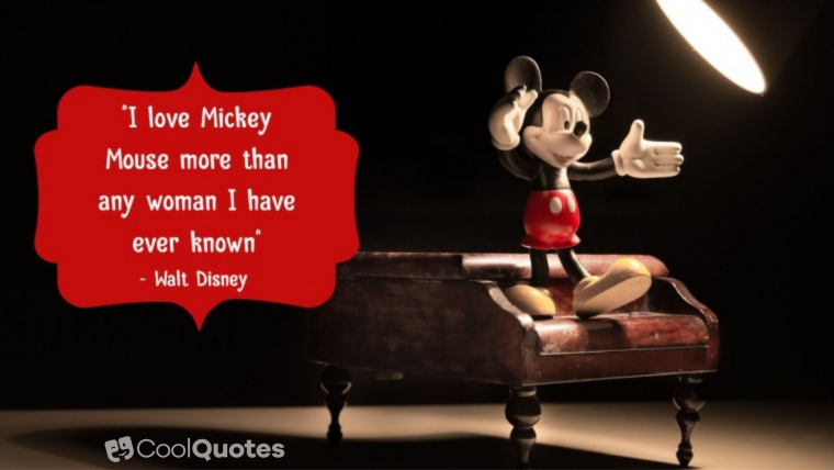 "Walt Disney Picture Quotes - ""I love Mickey Mouse more than any woman I have ever known."""