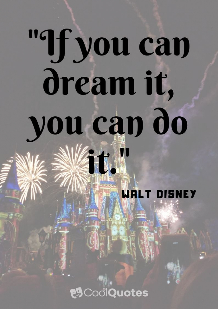"Walt Disney Picture Quotes - ""If you can dream it, you can do it."""