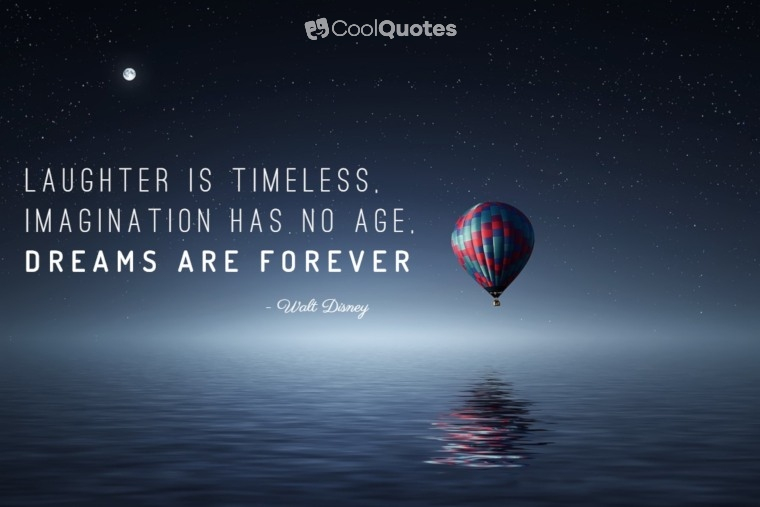 "Walt Disney Picture Quotes - ""Laughter is timeless, imagination has no age, dreams are forever."""