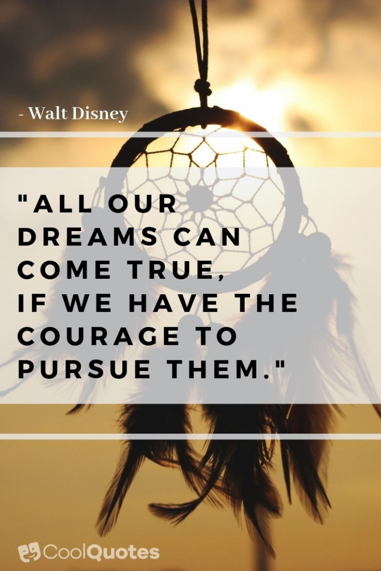 "Walt Disney Picture Quotes - ""All our dreams can come true, if we have the courage to pursue them."""