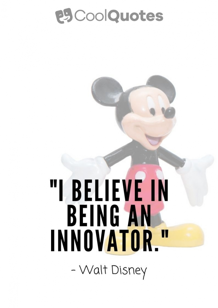 "Walt Disney Picture Quotes - ""I believe in being an innovator."""
