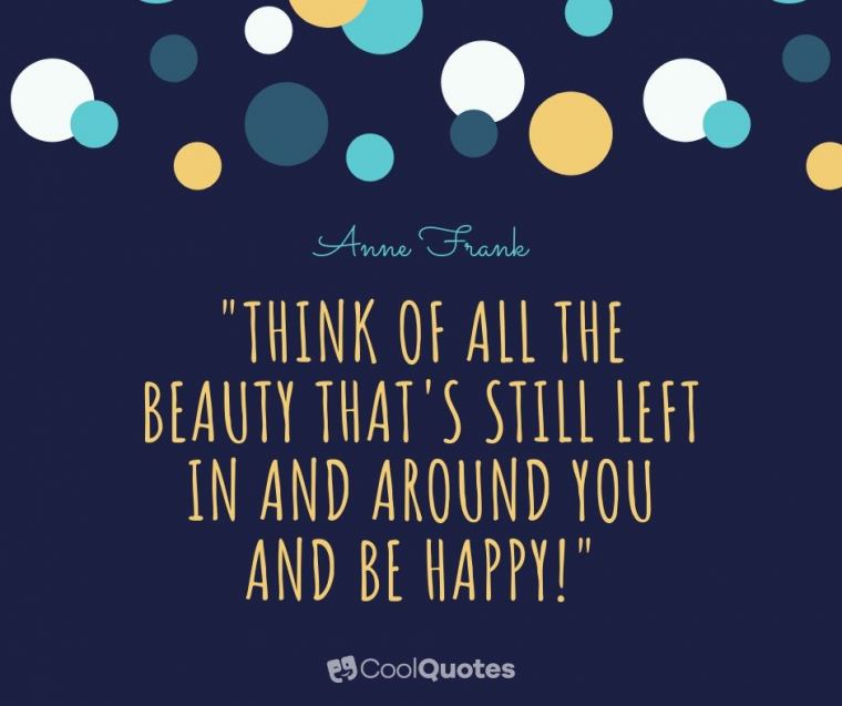 """Cute life picture quotes - """"Think of all the beauty that's still left in and around you and be happy!"""""""