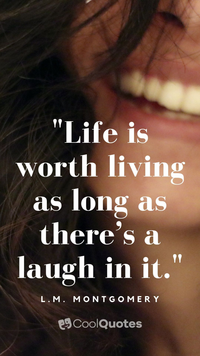 """Cute life picture quotes - """"Life is worth living as long as there's a laugh in it."""""""