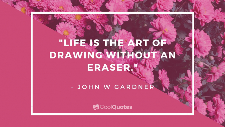 """Cute life picture quotes - """"Life is the art of drawing without an eraser."""""""