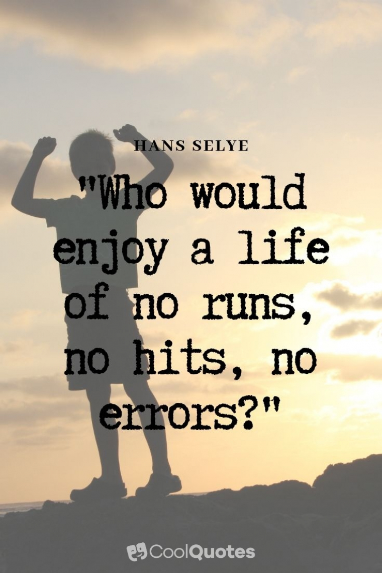 "Cute life picture quotes - ""Who would enjoy a life of no runs, no hits, no errors?"""
