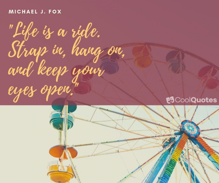 """Cute life picture quotes - """"Life is a ride. Strap in, hang on, and keep your eyes open."""""""