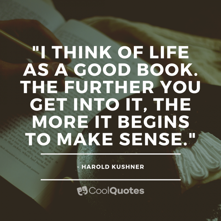 """Cute life picture quotes - """"I think of life as a good book. The further you get into it, the more it begins to make sense."""""""