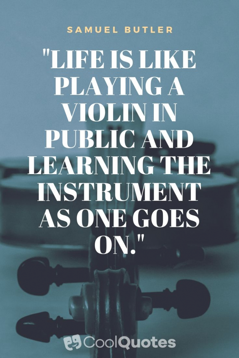 """Cute life picture quotes - """"Life is like playing a violin in public and learning the instrument as one goes on."""""""
