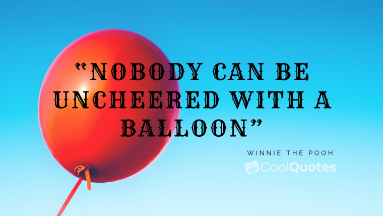"""Cute life picture quotes - """"Nobody can be uncheered with a balloon"""""""
