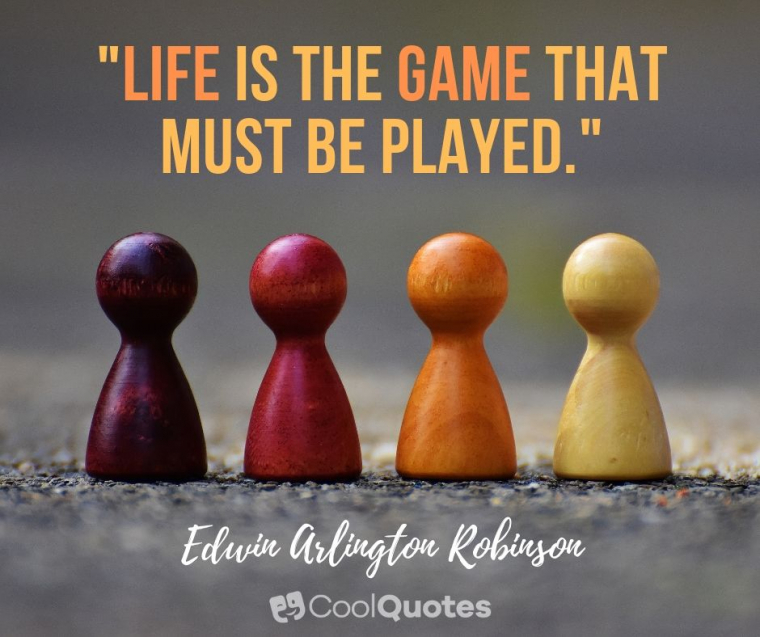 """Cute life picture quotes - """"Life is the game that must be played."""""""