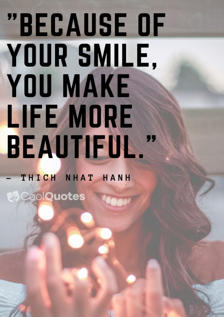 """Cute life picture quotes -""""Because of your smile, you make life more beautiful."""""""