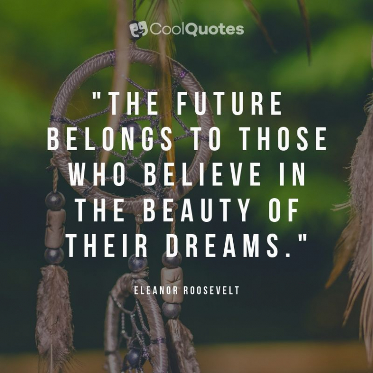 """Cute life picture quotes - """"The future belongs to those who believe in the beauty of their dreams."""""""