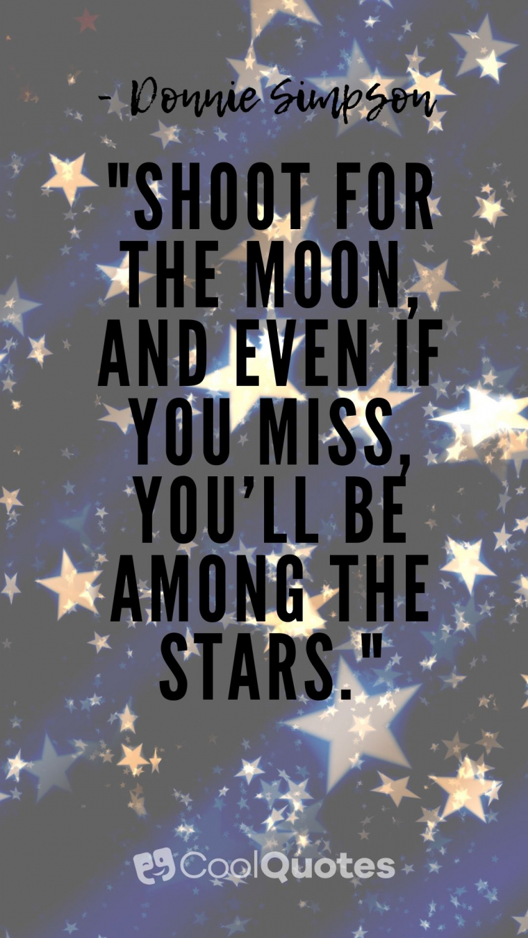 """Cute life picture quotes - """"Shoot for the moon, and even if you miss, you'll be among the stars."""""""