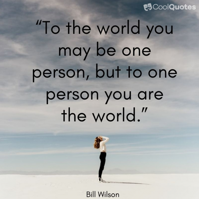"""Love quotes for her - """"To the world you may be one person, but to one person you are the world."""""""